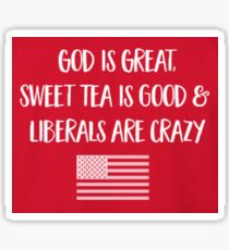 GOD IS GREAT, BEER IS GOOD & LIBERALS ARE CRAZY Sticker