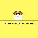 Do You Like Being Human? by twobees