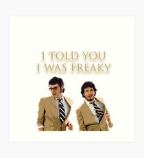 I Told You I Was Freaky (FOTC) Art Print