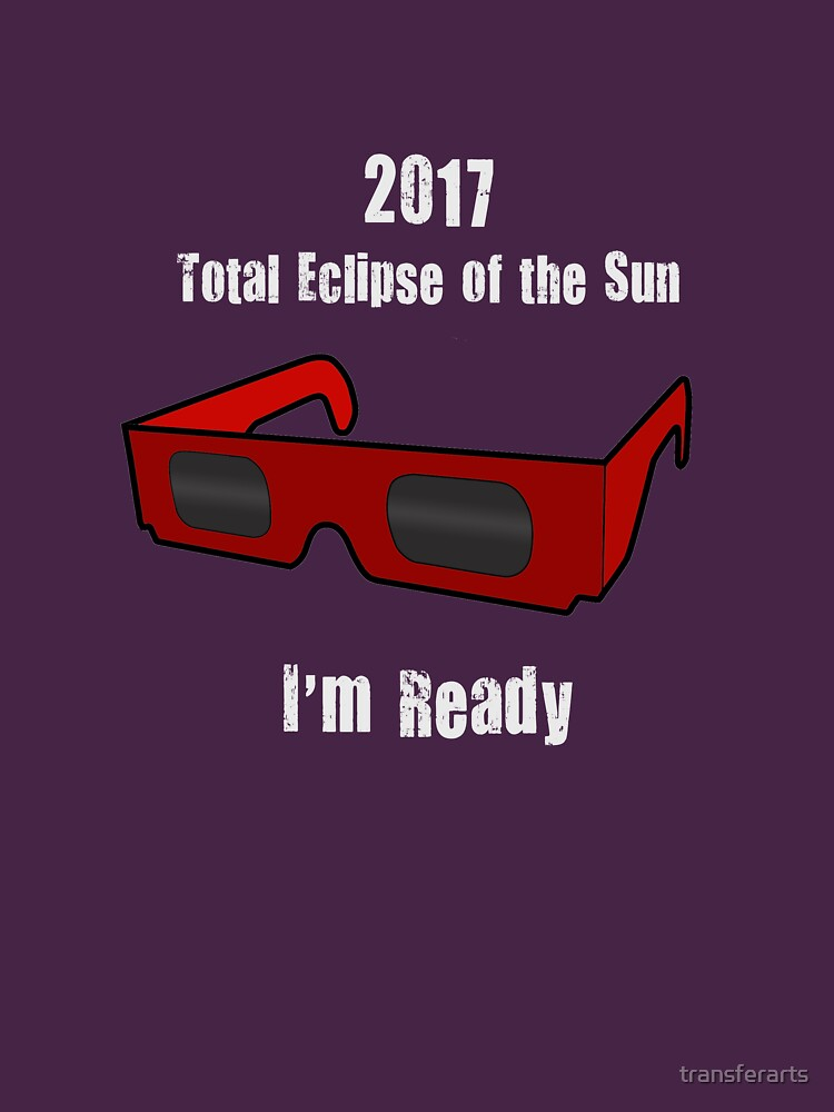 Total 2017 Solar Eclipse of the Sun Glasses I'm Ready Tshirt by transferarts
