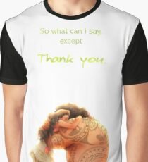 What can I say. - Moana Graphic T-Shirt