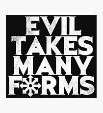 EVIL TAKES MANY FORMS Photographic Print