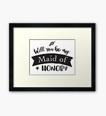 Will you be my Maid of Honor?  Framed Print