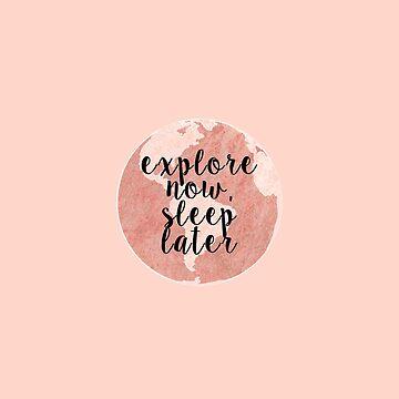 Explora ahora, duerme más tarde de feliciasdesigns