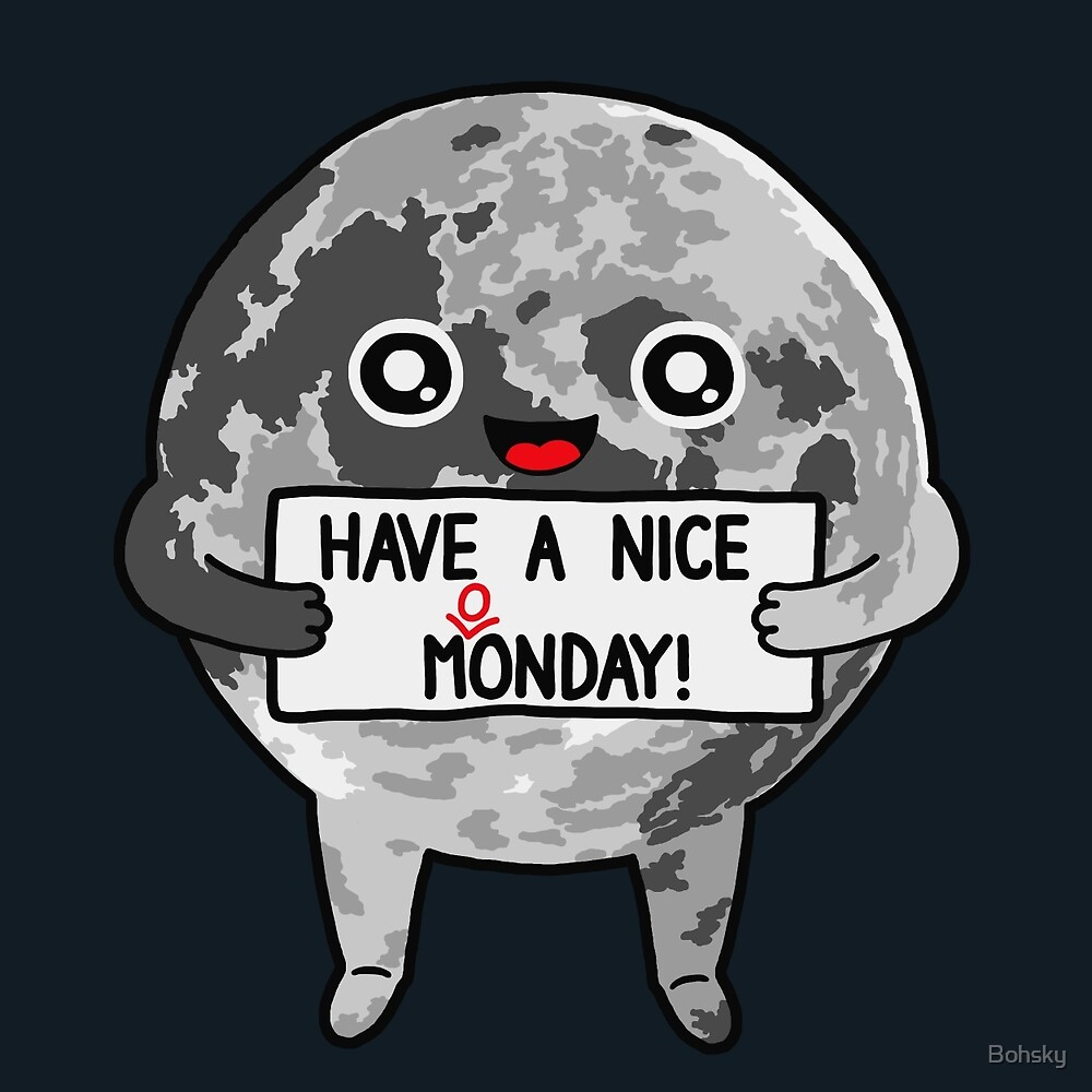 Have a Nice Moonday by Bohsky
