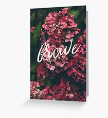 Brave Floral Art Greeting Card