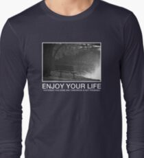 Enjoy Your Short Life Long Sleeve T-Shirt
