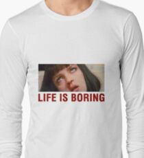 Life is boring (Pulp Fiction) T-Shirt