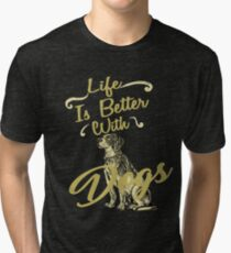 Life Is Better With Dogs Shirt Tri-blend T-Shirt