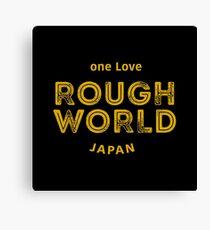 RAUH WELT : ROUGH WORLD JAPAN Canvas Print