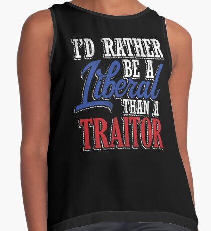 Rather be a Liberal than Traitor Contrast Tank