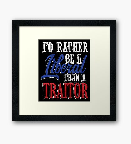 Rather be a Liberal than Traitor Framed Print