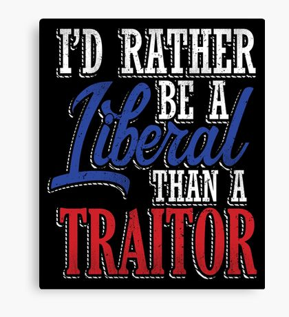 Rather be a Liberal than Traitor Canvas Print