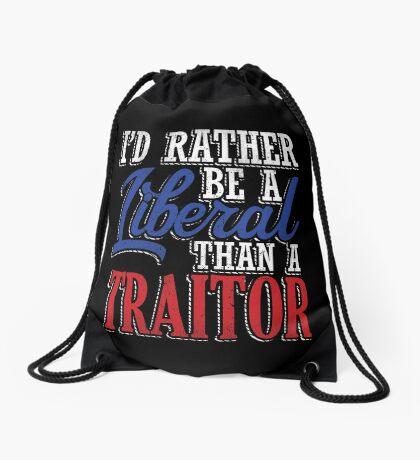 Rather be a Liberal than Traitor Drawstring Bag