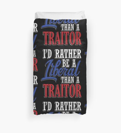 Rather be a Liberal than Traitor Duvet Cover