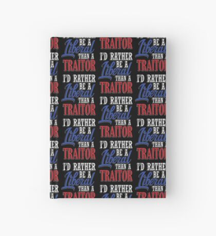 Rather be a Liberal than Traitor Hardcover Journal