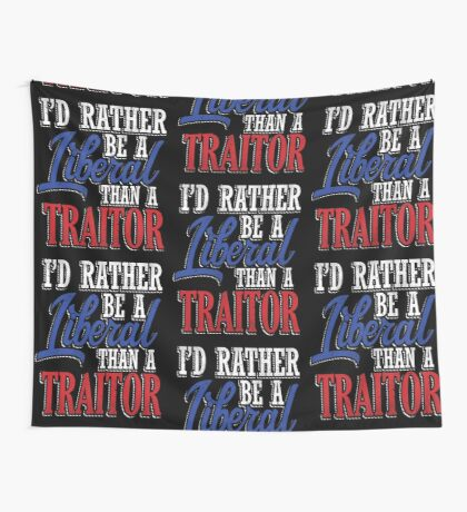 Rather be a Liberal than Traitor Wall Tapestry