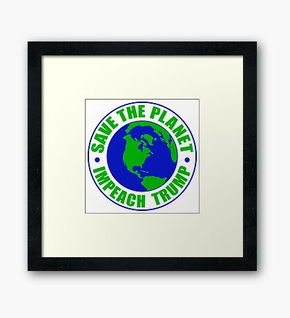 Save The Planet Impeach Trump Framed Print