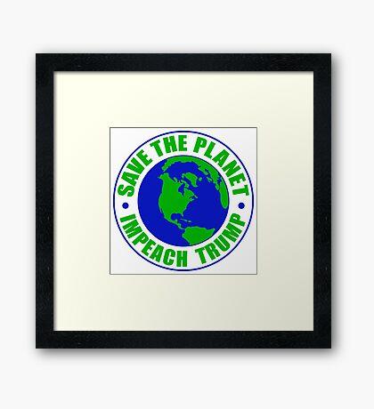 Save The Planet Impeach Trump Framed Print
