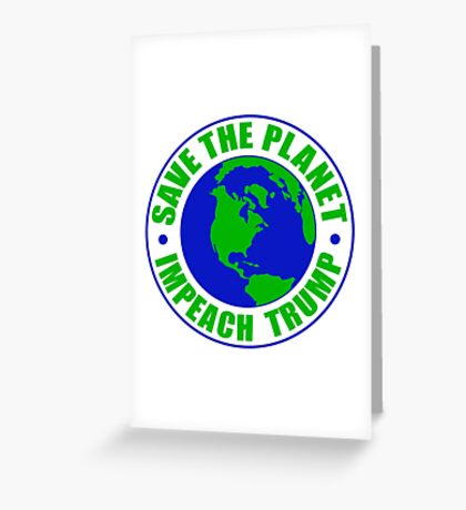 Save The Planet Impeach Trump Greeting Card