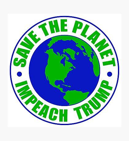 Save The Planet Impeach Trump Photographic Print