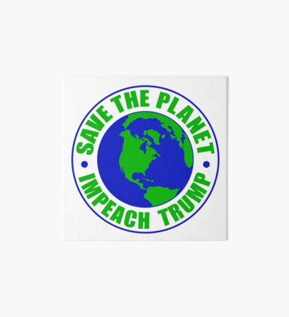 Save The Planet Impeach Trump Art Board