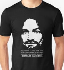 Charles Manson - Being Crazy - Shirt Unisex T-Shirt