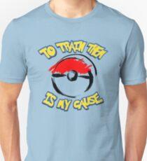 Pokémon: To Train Them Is My Cause Unisex T-Shirt
