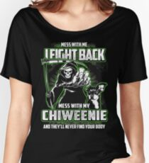 Chiweenie Don't mess with my Dog funny gift t-shirts Women's Relaxed Fit T-Shirt