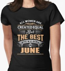 All women are created equal but the best who was born in June Womens Fitted T-Shirt