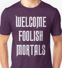 welcome foolish mortals - haunted mansion T-Shirt