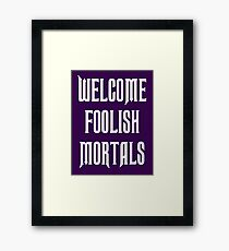 welcome foolish mortals - haunted mansion Framed Print