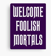 welcome foolish mortals - haunted mansion Canvas Print