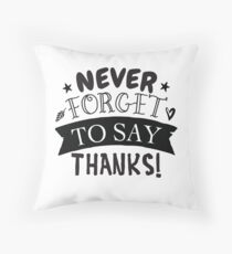 Never forget to say thank you Throw Pillow