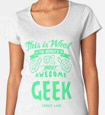 This is What the World's #1 Most Awesome Geek Looks Like Women's Premium T-Shirt