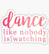 Dance Like Nobody Is Watching Sticker