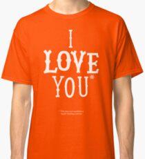 I Love You* Classic T-Shirt