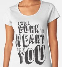 I'll burn the heart out of you, Moriarty Quote from Sherlock Women's Premium T-Shirt