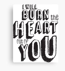 I'll burn the heart out of you, Moriarty Quote from Sherlock Canvas Print