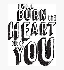 I'll burn the heart out of you, Moriarty Quote from Sherlock Photographic Print