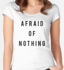 Afraid of Nothing Women's Fitted Scoop T-Shirt