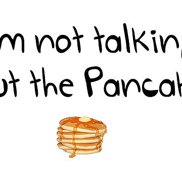 I'm not talking about the pancakes by alwayscaskett