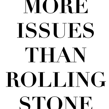 More Issues Than Rolling Stone by Jake526