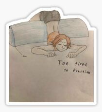 too tired to function Sticker