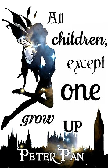 Peter Pan Print All Children Except One Grow Up Posters By