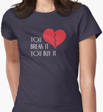 You Break It You Buy It Valentine's Day Heart Womens Fitted T-Shirt
