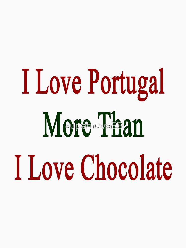 I Love Portugal More Than I Love Chocolate  by supernova23