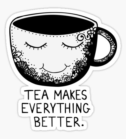 Tea makes everything better Sticker