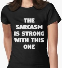 The Sarcasm Is Strong T-shirt With This One Womens Fitted T-Shirt