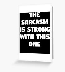 The Sarcasm Is Strong T-shirt With This One Greeting Card